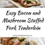 Bacon and Mushroom Stuffed Pork Tenderloin