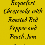 Roquefort Cheesecake with Roasted Red Pepper and Peach Jam