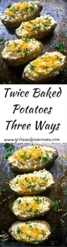 Twice Baked Potatoes Three Ways