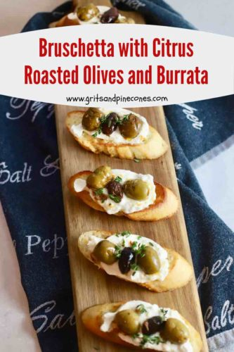 Pinterest pin for Bruschetta with Citrus Roasted Olives and Burrata.
