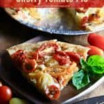Pinterest pin showing a piece of cherry tomato pie on a plate.